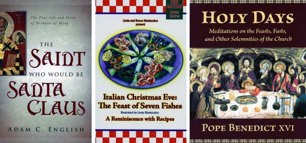 "These are the covers of ""The Saint Who Would Be Santa Claus: The True Life and Trials of Nicholas of Myra"" by Adam C. English, ""Italian Christmas Eve: The Feast of Seven Fishes: A Reminiscence with Recipes"" by Linda and Rocco Maniscalco and ""Holy Days: Meditations on the Feasts, Fasts and Other Solemnities of the ChurchÓ by Pope Benedict XVI. These books are among several recommended for the Advent and Christmas seasons. (CNS)"