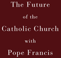 "This is the cover of ""The Future of the Catholic Church With Pope Francis"" by Garry Wills. The book is reviewed by Kathleen Finley. (CNS) See BOOK-FUTURE April 10, 2015."