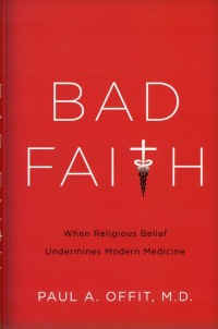 Cover of the book 'Bad Faith: When Religious Belief Undermines Modern Medicine'