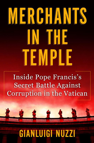 "This is the cover of ""Merchants in the Temple: Inside Pope Francis' Secret Battle Against Corruption in the Vatican,"" by Italian investigative journalist Gianluigi Nuzzi. The book is based on leaked documents. (CNS photo)"