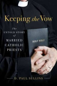 Keeping the Vow_The Untold Story of Married Catholic Priests