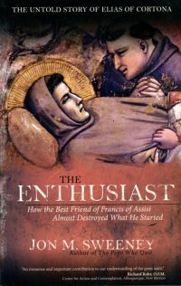 "This is the cover of ""The Enthusiast: How the Best Friend of Francis of Assisi Almost Destroyed What He Started"" by Jon M. Sweeney. The book is reviewed by Brian Welter. (CNS) See BOOK-FRANCIS June 3, 2016."