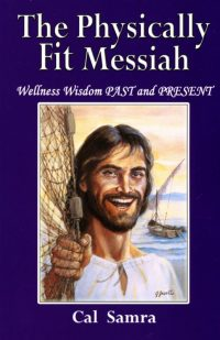 "This is the cover of ""The Physically Fit Messiah: Wellness Wisdom Past and Present"" by Cal Samra. The book is reviewed by David Gibson. (CNS) See BOOK-HEALTH July22, 2016."