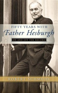 "This is the cover of ""Fifty Years With Father Hesburgh: On and Off the Record"" by Robert Schmuhl. The book is reviewed by Graham Yearley. (CNS) See BOOK-HESBURGH Nov. 4, 2016."