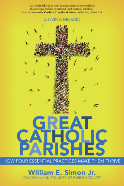 "This is the cover of ""Great Catholic Parishes: How Four Essential Practices Make Them Thrive"" by William E. Simon Jr. The book is reviewed by David Gibson. (CNS)"